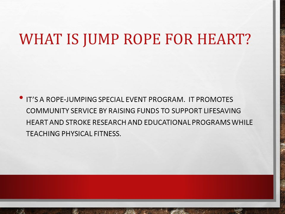 WHAT IS JUMP ROPE FOR HEART. IT'S A ROPE-JUMPING SPECIAL EVENT PROGRAM.