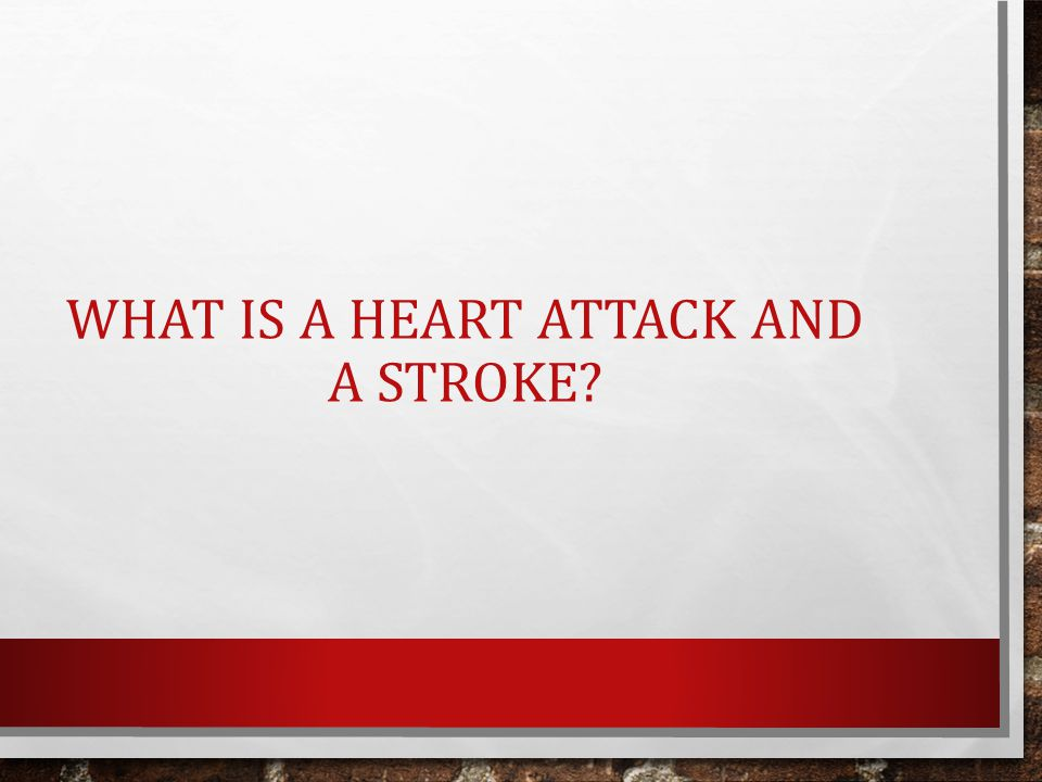 WHAT IS A HEART ATTACK AND A STROKE