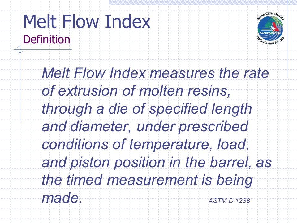Melt Flow Index Importance to Welding and Weld Inspection The melt flow index is measured to determine the flow behavior of thermoplastic materials.