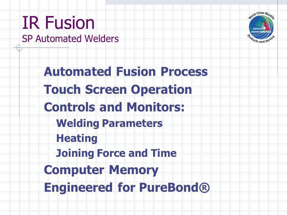 IR Fusion SP Automated Welders F Automated Fusion Process F Touch Screen Operation F Controls and Monitors: F Welding Parameters F Heating F Joining F