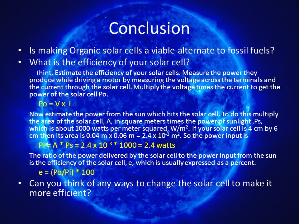 Conclusion Is making Organic solar cells a viable alternate to fossil fuels.