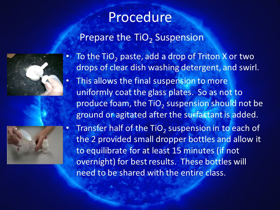 Procedure Preparation of the TiO 2 slide Obtain 2 glass plates and clean with ethanol.