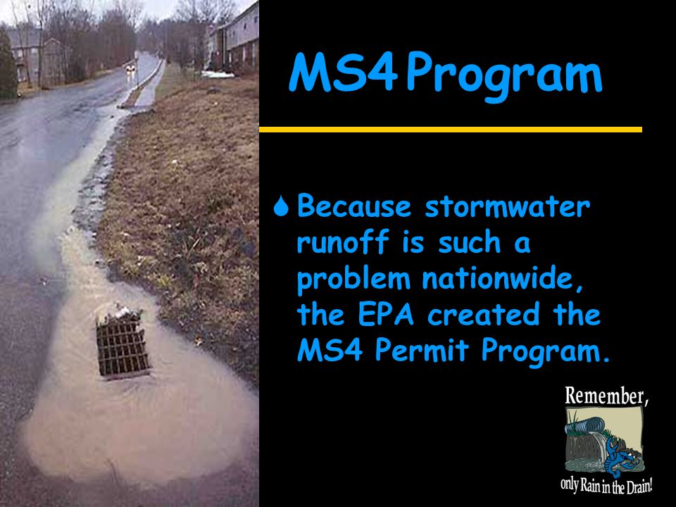 An MS4 Community owns or operates a system for collecting and conveying storm water, such as pipes or ditches, in an urban or urbanizing area.