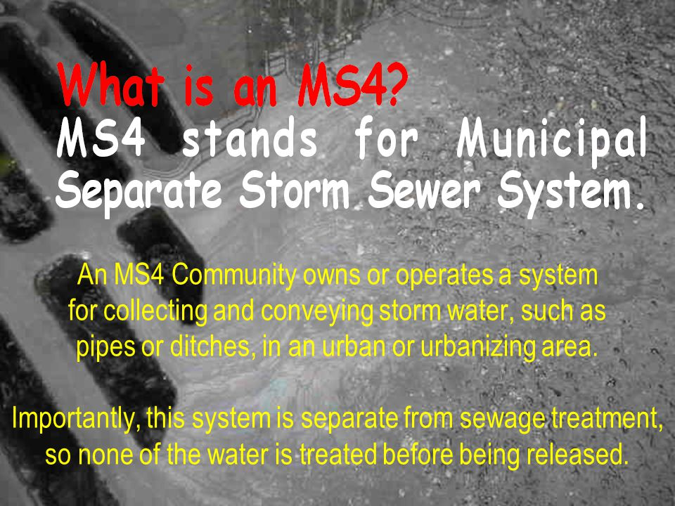 Through 6 required Minimum Control Measures to improve water quality What does the MS4 Program Do.