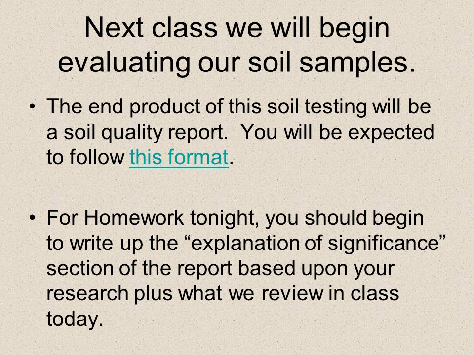 Next class we will begin evaluating our soil samples.