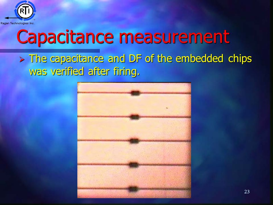 23 Capacitance measurement  The capacitance and DF of the embedded chips was verified after firing.
