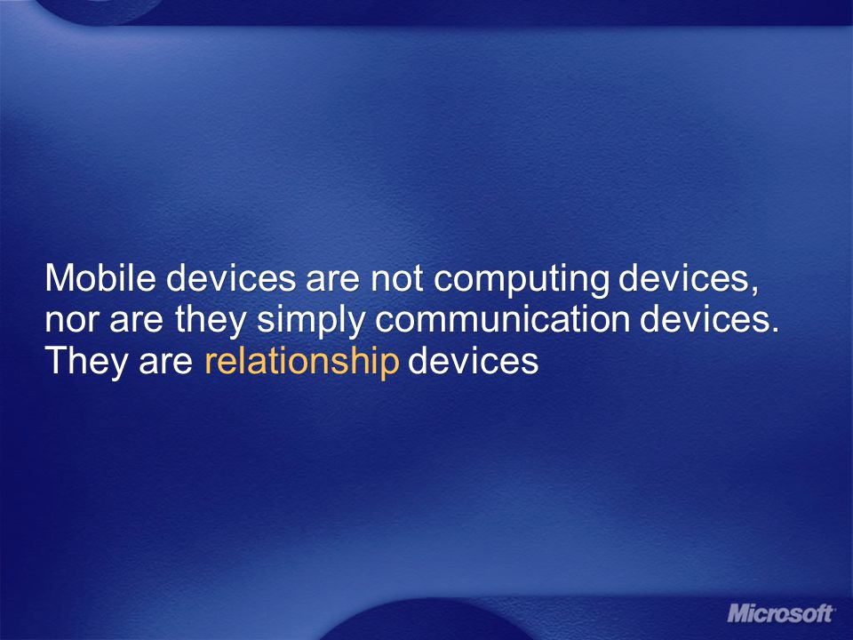 Mobile devices are not computing devices, nor are they simply communication devices. They are relationship devices