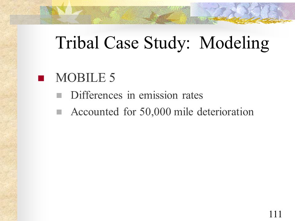 111 Tribal Case Study: Modeling MOBILE 5 Differences in emission rates Accounted for 50,000 mile deterioration