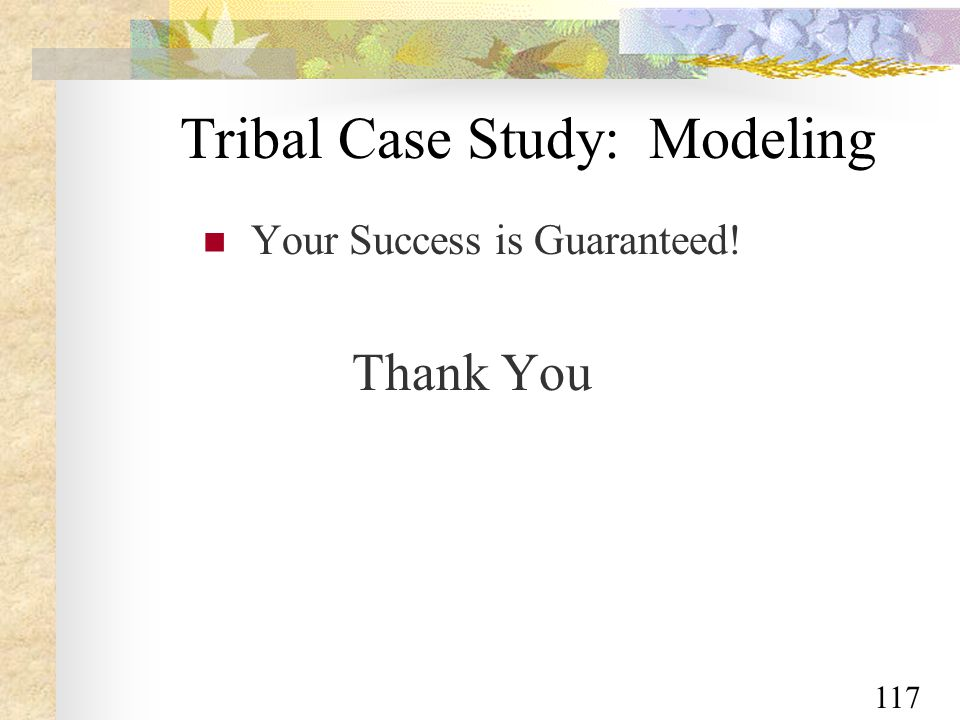 117 Tribal Case Study: Modeling Your Success is Guaranteed! Thank You