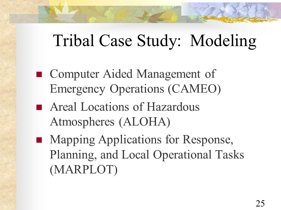 25 Tribal Case Study: Modeling Computer Aided Management of Emergency Operations (CAMEO) Areal Locations of Hazardous Atmospheres (ALOHA) Mapping Applications for Response, Planning, and Local Operational Tasks (MARPLOT)