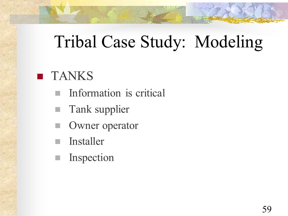 59 Tribal Case Study: Modeling TANKS Information is critical Tank supplier Owner operator Installer Inspection