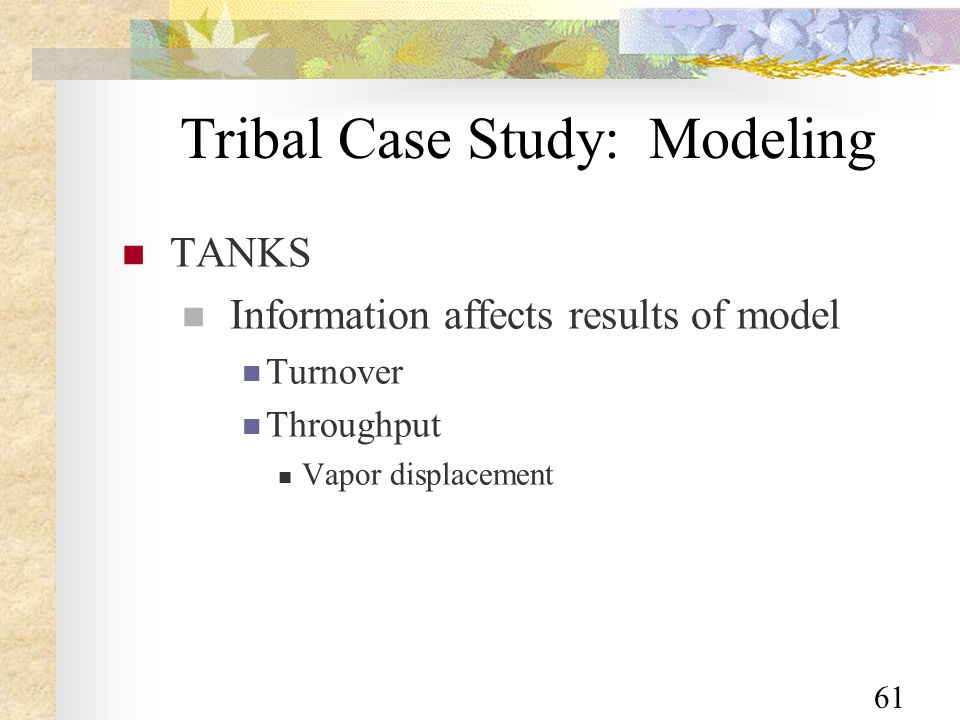 61 Tribal Case Study: Modeling TANKS Information affects results of model Turnover Throughput Vapor displacement