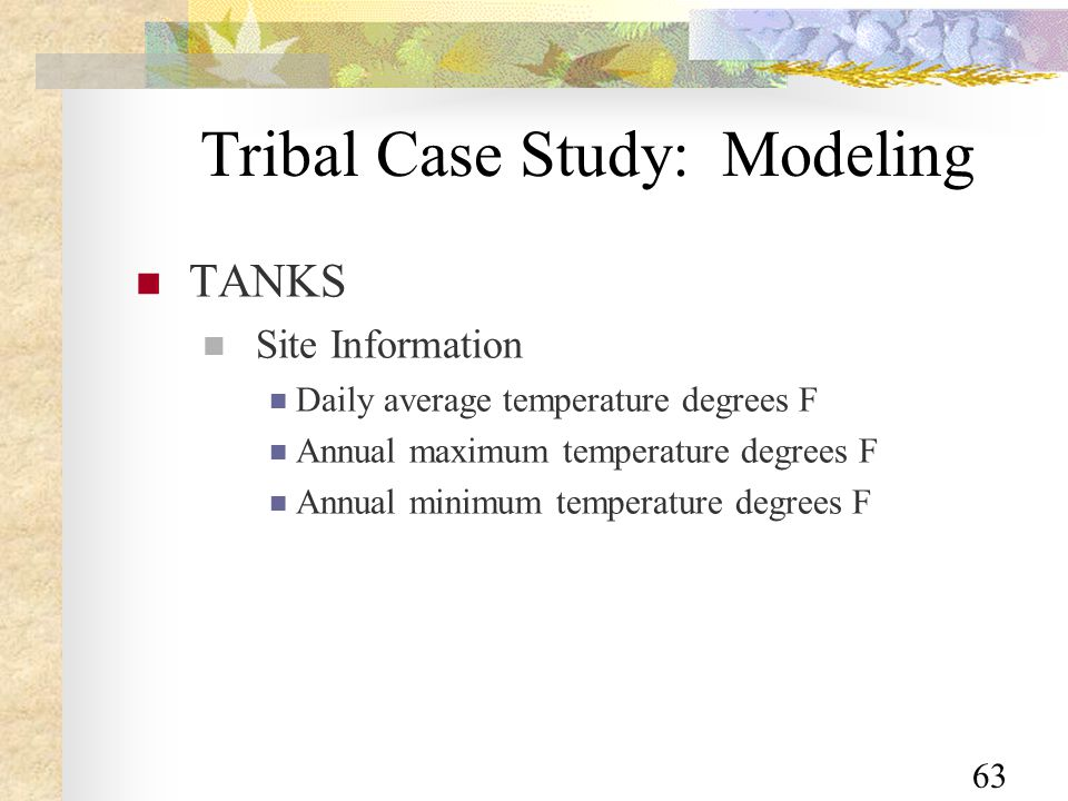 63 Tribal Case Study: Modeling TANKS Site Information Daily average temperature degrees F Annual maximum temperature degrees F Annual minimum temperature degrees F