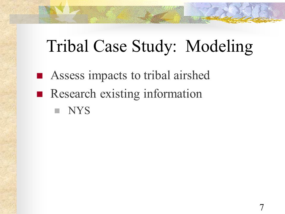 7 Tribal Case Study: Modeling Assess impacts to tribal airshed Research existing information NYS