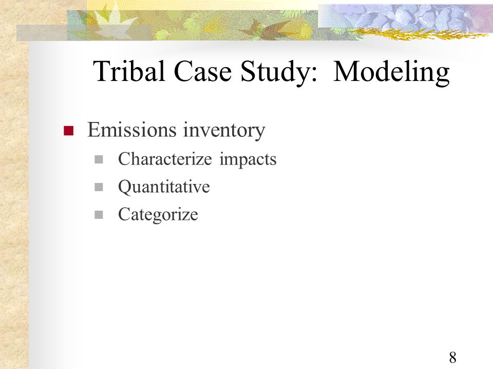 8 Tribal Case Study: Modeling Emissions inventory Characterize impacts Quantitative Categorize