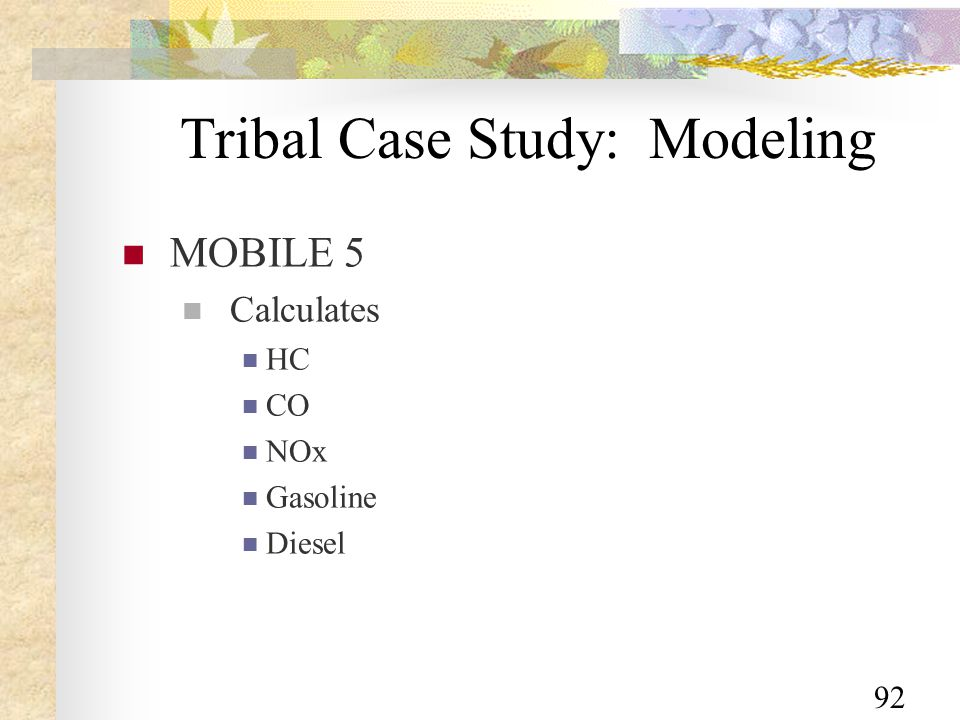 92 Tribal Case Study: Modeling MOBILE 5 Calculates HC CO NOx Gasoline Diesel