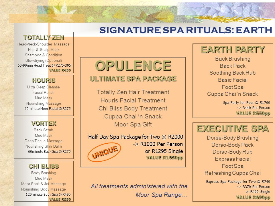 SIGNATURE SPA RITUALS: WATER IMMERSION Salt Glow Body Scrub Seaweed or Marine Mud Wrap Marine Algae Body Soak Jet Massage Nourishing Body Rub Ocean Mist Sea Nymph Facial Cuppa Chai 'n Snack Ecklon Gift Half Day Spa Package for Two @ R1370 -> R685 Per Person or R875 Single VALUE R1000pp WATER PARTY Salt Glow Back Scrub Seaweed Back Wrap Soothing Back Rub Express Facial Foot Spa Cuppa Chai 'n Snack Spa Party for Four @ R1160 -> R290 Per Person VALUE R500pp SPLASH Dorse-Body Salt Scrub Dorso-Body Seaweed Wrap Dorso-Body Rub Express Facial Foot Spa Refreshing Cuppa Chai Express Spa Package for Two @ R620 -> R310 Per Person or R400 Single VALUE R625pp All treatments administered with Thalaspa & Ecklon Ranges… GREATVALUE