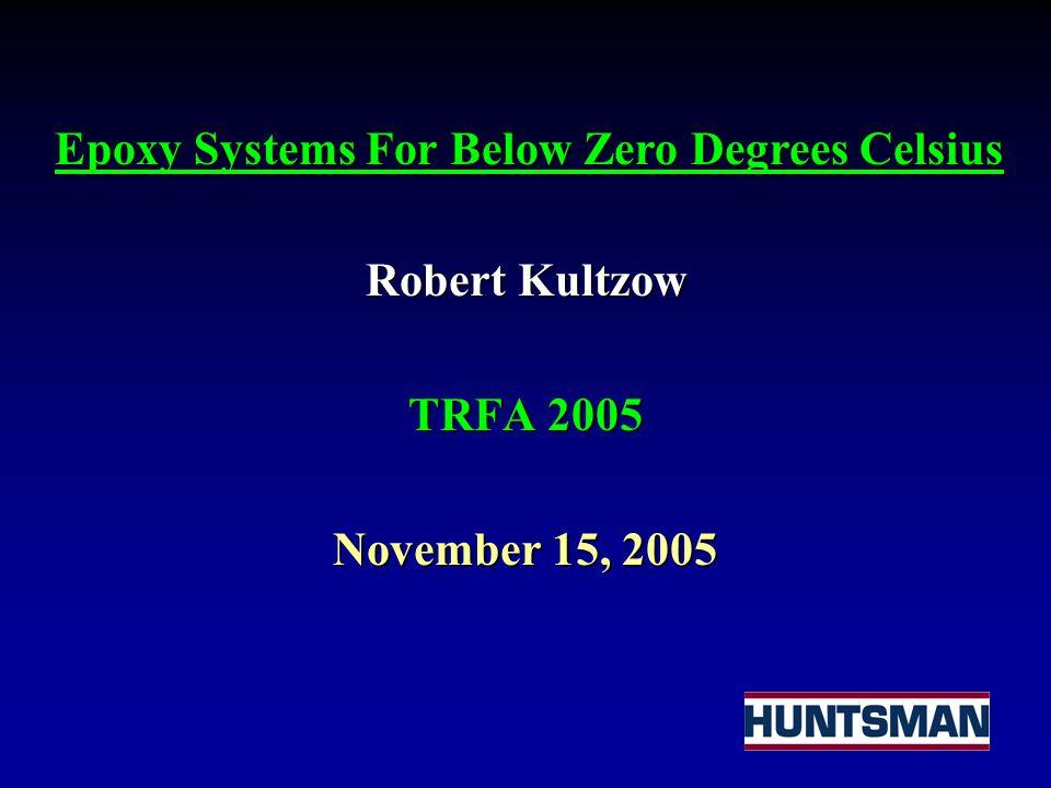 Robert Kultzow TRFA 2005 November 15, 2005 Epoxy Systems For Below Zero Degrees Celsius