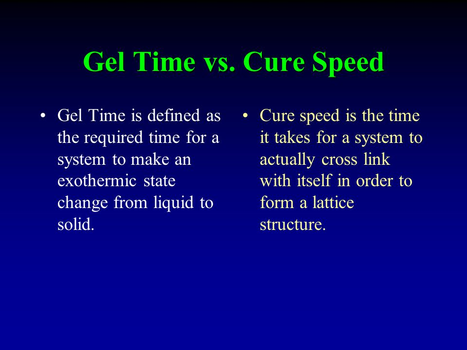 Gel Time vs. Cure Speed Gel Time is defined as the required time for a system to make an exothermic state change from liquid to solid. Cure speed is t