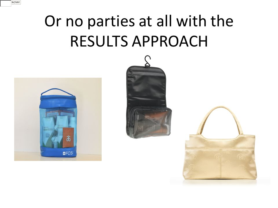 Or no parties at all with the RESULTS APPROACH
