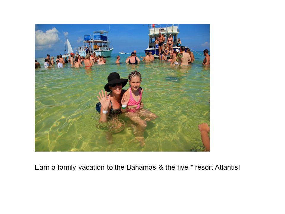 Earn a family vacation to the Bahamas & the five * resort Atlantis!