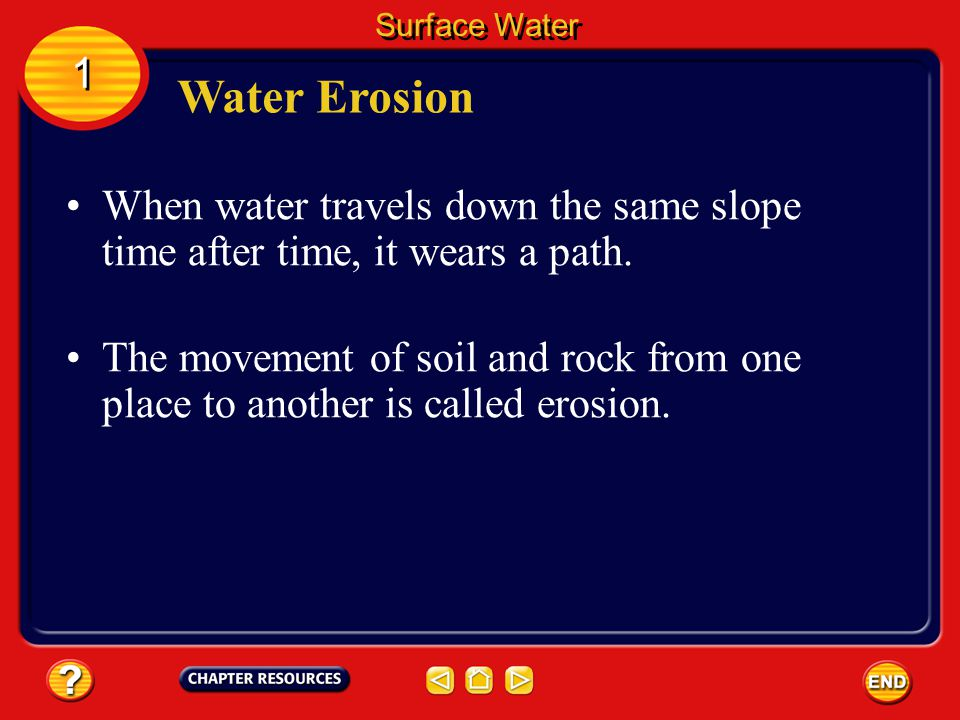 When water travels down the same slope time after time, it wears a path.