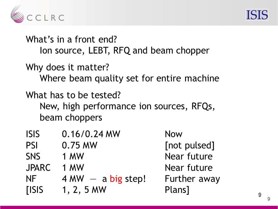 9 9 What's in a front end. Ion source, LEBT, RFQ and beam chopper Why does it matter.
