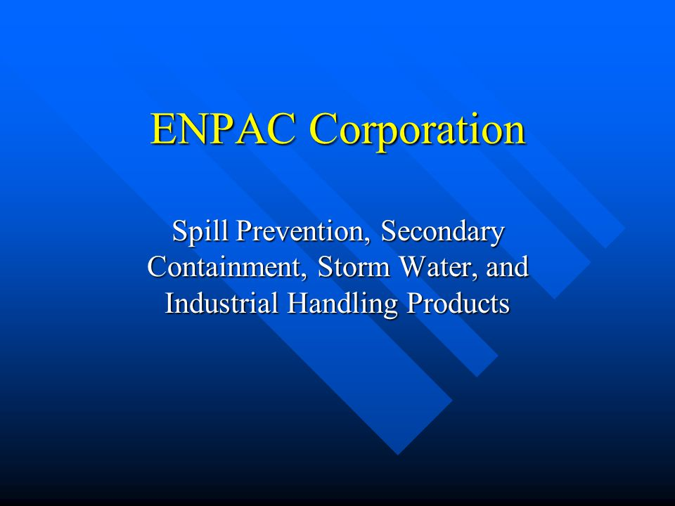 ENPAC Corporation Spill Prevention, Secondary Containment, Storm Water, and Industrial Handling Products