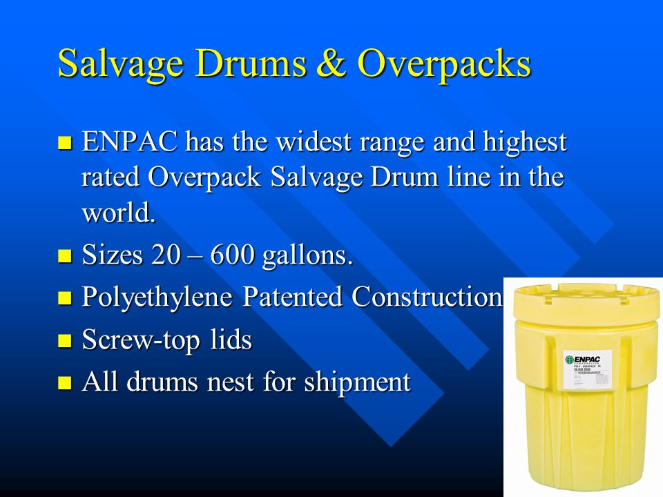 Salvage Drums & Overpacks ENPAC has the widest range and highest rated Overpack Salvage Drum line in the world.