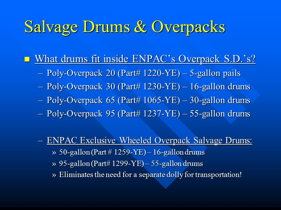 Salvage Drums & Overpacks What drums fit inside ENPAC's Overpack S.D.'s.