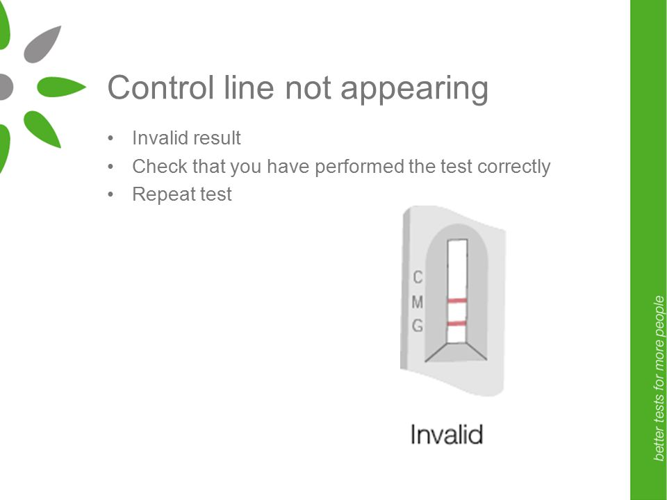 Control line not appearing Invalid result Check that you have performed the test correctly Repeat test