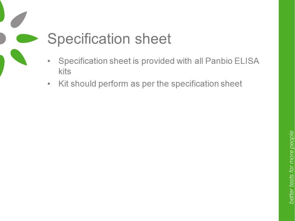 Specification sheet Specification sheet is provided with all Panbio ELISA kits Kit should perform as per the specification sheet