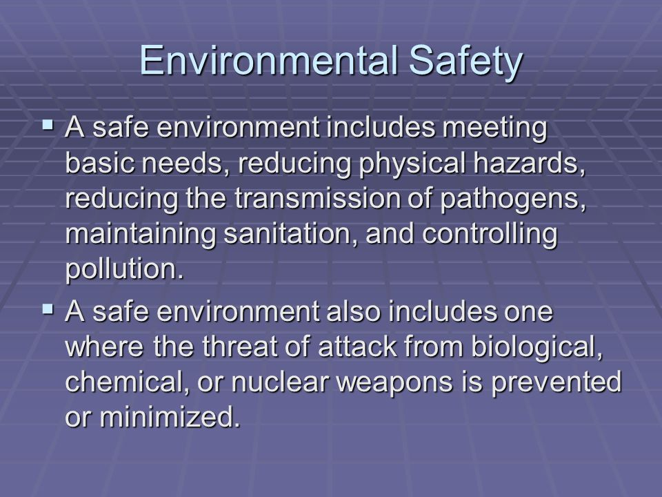 Environmental Safety  Basic Needs  Oxygen  CO2 poisoning  Nutrition  Keeping perishable foods fresh  Temperature and Humidity  Extreme cold and heat