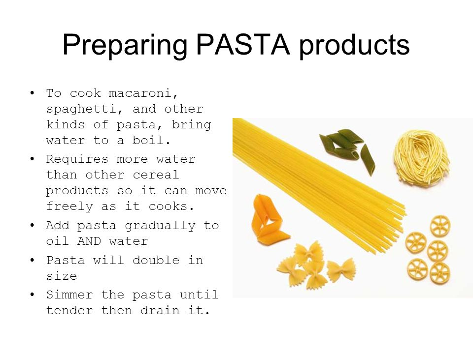 Preparing PASTA products To cook macaroni, spaghetti, and other kinds of pasta, bring water to a boil.