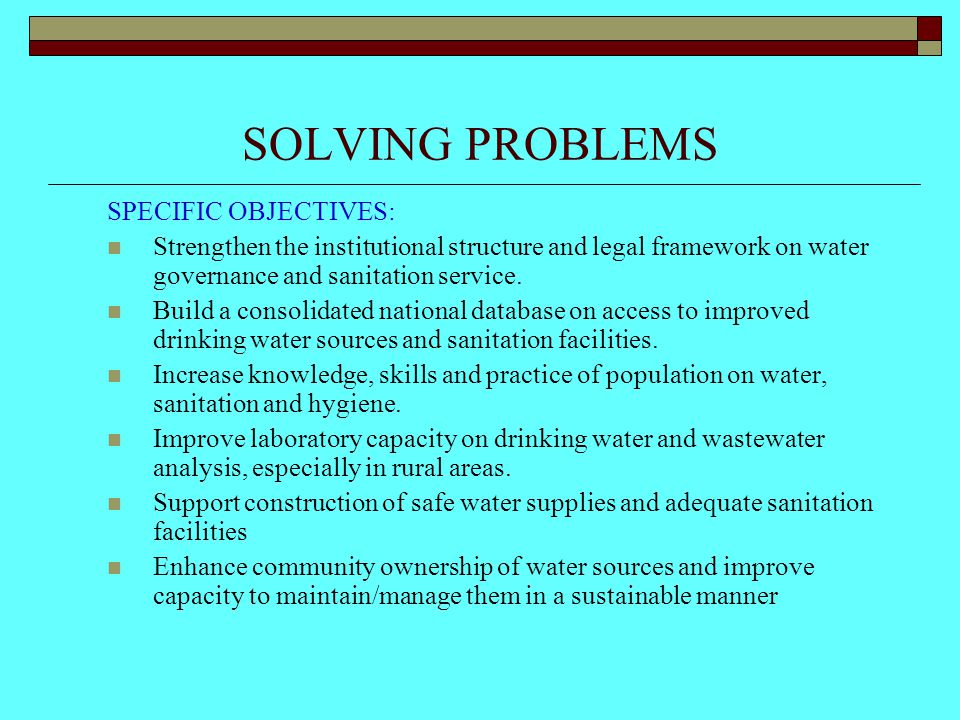 SOLVING PROBLEMS SPECIFIC OBJECTIVES: Strengthen the institutional structure and legal framework on water governance and sanitation service.