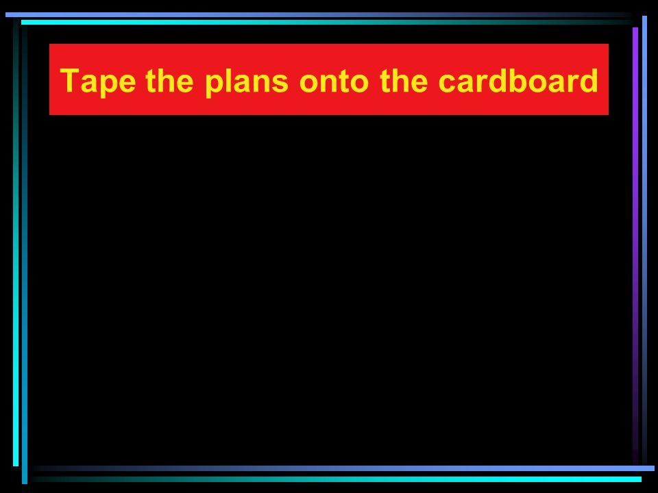 Tape the plans onto the cardboard