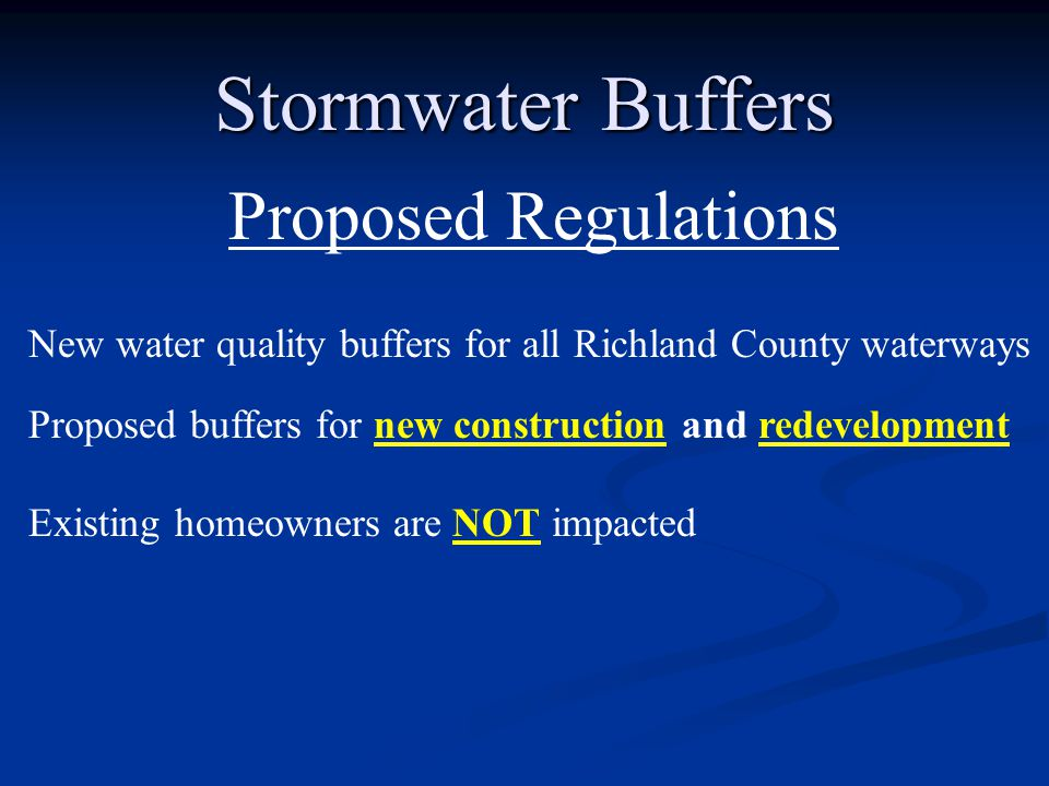 Stormwater Buffers Proposed Regulations New water quality buffers for all Richland County waterways Proposed buffers for new construction and redevelopment Existing homeowners are NOT impacted