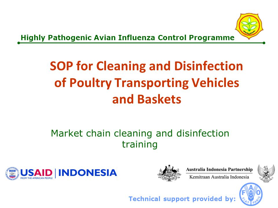 Technical support provided by: Highly Pathogenic Avian Influenza Control Programme SOP for Cleaning and Disinfection of Poultry Transporting Vehicles and Baskets Market chain cleaning and disinfection training
