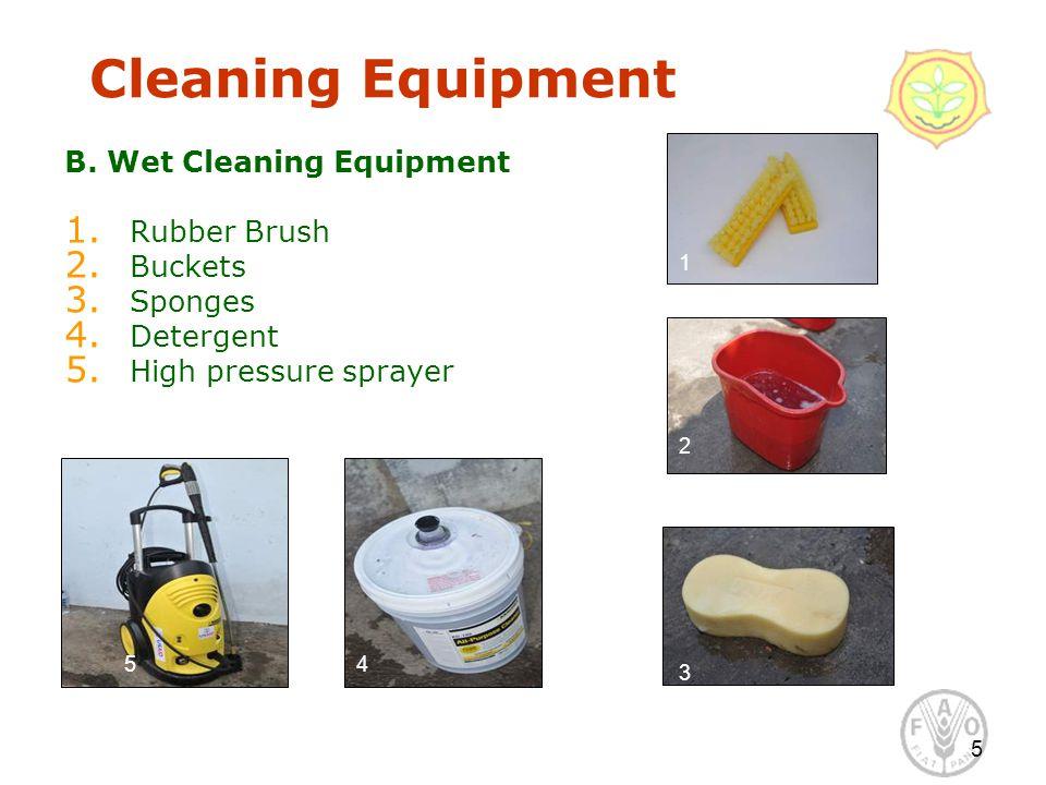 5 Cleaning Equipment B. Wet Cleaning Equipment 1. Rubber Brush 2. Buckets 3. Sponges 4. Detergent 5. High pressure sprayer 1 2 3 45