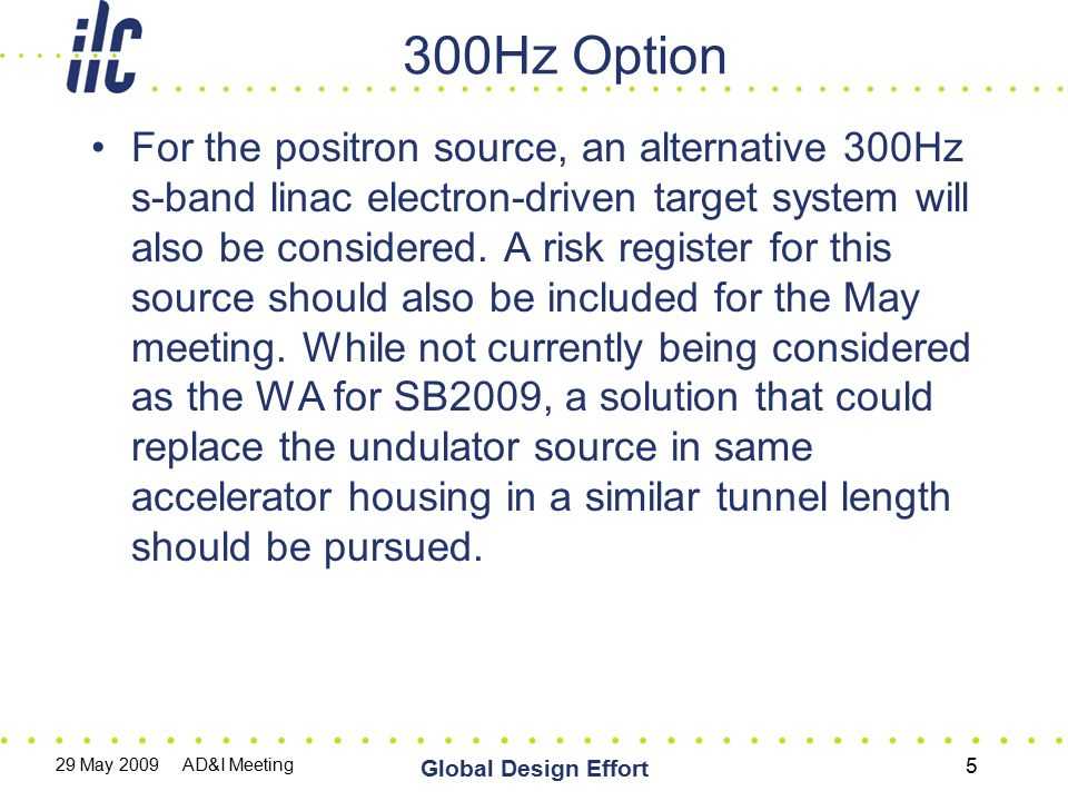 300Hz Option For the positron source, an alternative 300Hz s-band linac electron-driven target system will also be considered. A risk register for thi