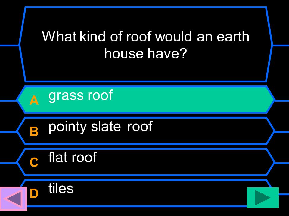 What kind of roof would an earth house have? A grass roof B pointy slate roof C flat roof D tiles