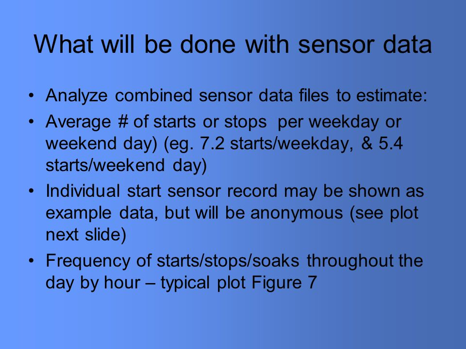 What will be done with sensor data Analyze combined sensor data files to estimate: Average # of starts or stops per weekday or weekend day) (eg.