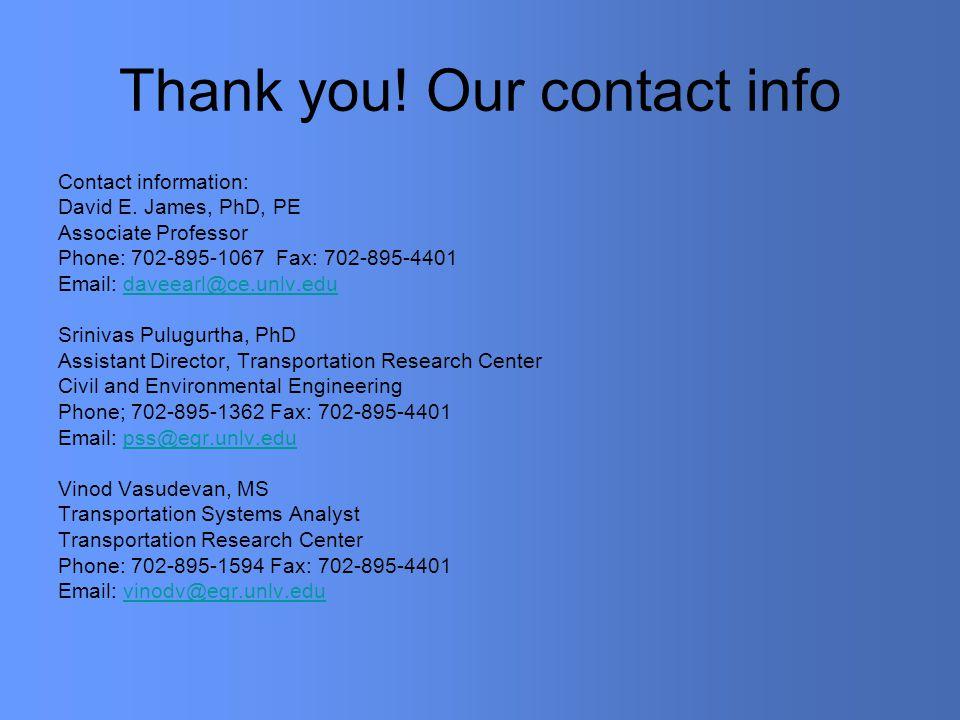 Thank you. Our contact info Contact information: David E.