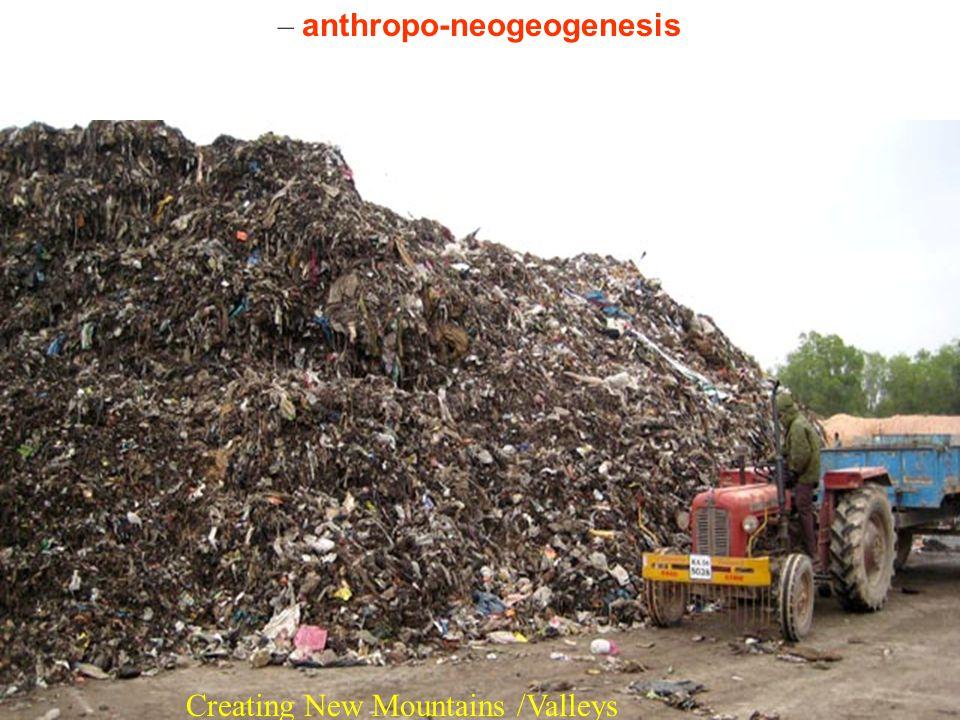 C-footprint from Wastes - 07Aug09 17 – anthropo-neogeogenesis Creating New Mountains /Valleys