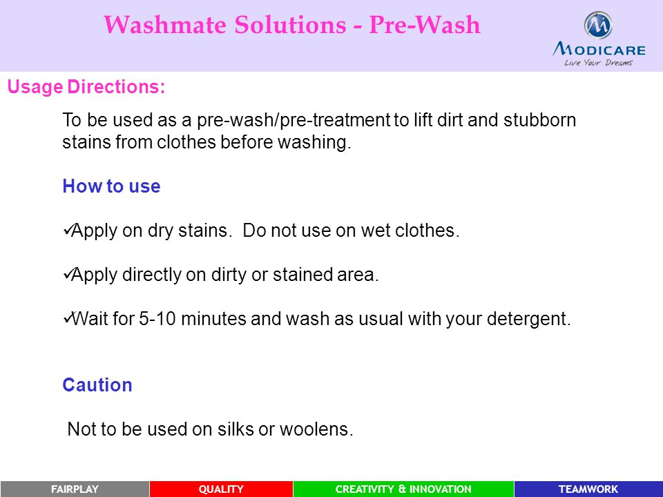 FAIRPLAYQUALITYCREATIVITY & INNOVATIONTEAMWORK To be used as a pre-wash/pre-treatment to lift dirt and stubborn stains from clothes before washing. Ho