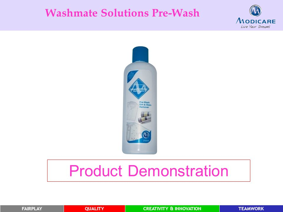 FAIRPLAYQUALITYCREATIVITY & INNOVATIONTEAMWORK Product Demonstration Washmate Solutions Pre-Wash
