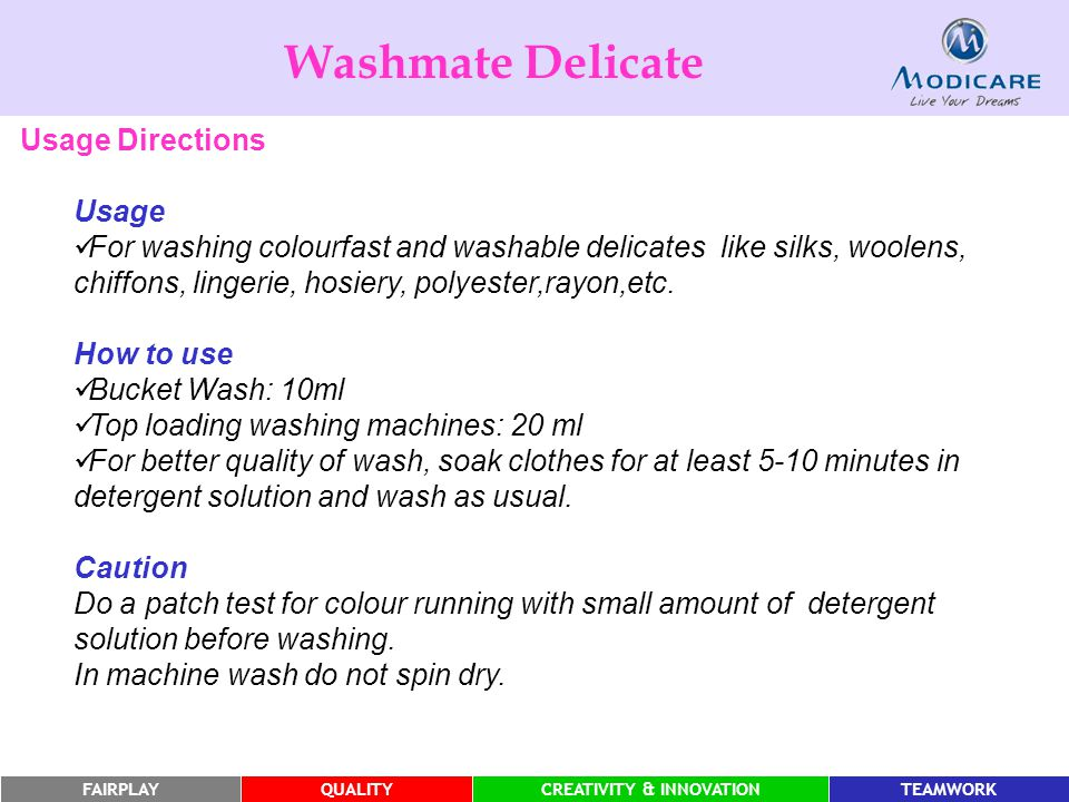 FAIRPLAYQUALITYCREATIVITY & INNOVATIONTEAMWORK Usage For washing colourfast and washable delicates like silks, woolens, chiffons, lingerie, hosiery, p