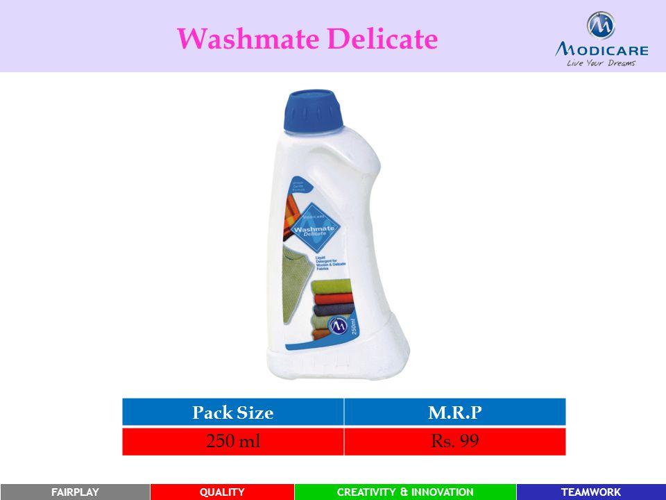 FAIRPLAYQUALITYCREATIVITY & INNOVATIONTEAMWORK Pack SizeM.R.P 250 mlRs. 99 Washmate Delicate