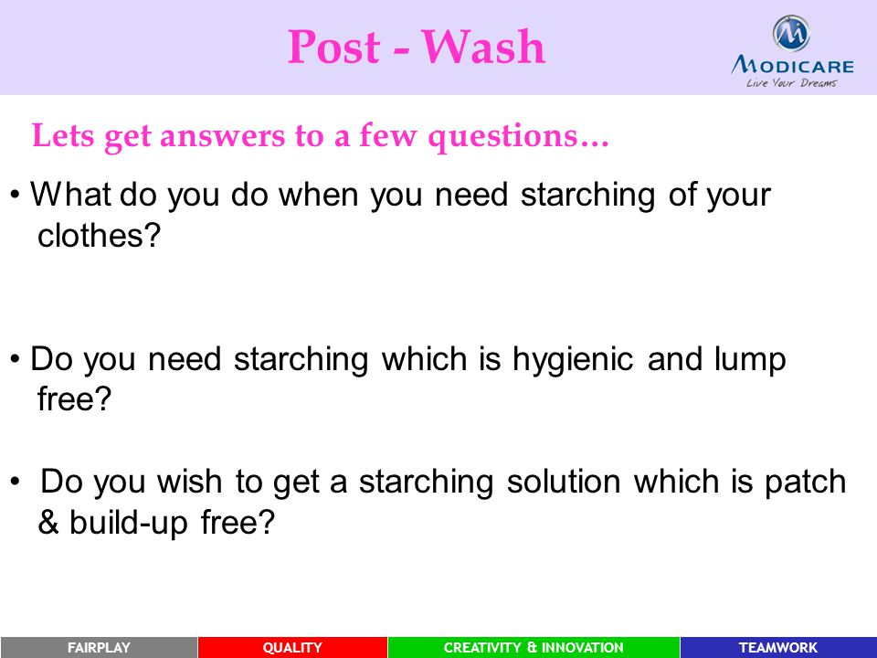 FAIRPLAYQUALITYCREATIVITY & INNOVATIONTEAMWORK What do you do when you need starching of your clothes? Do you need starching which is hygienic and lum