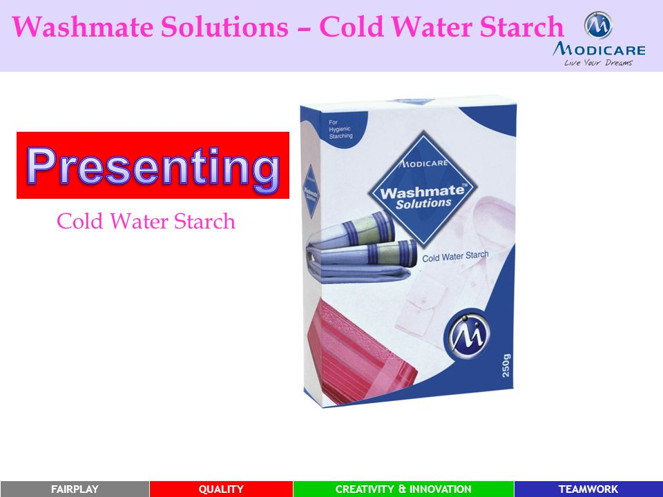 FAIRPLAYQUALITYCREATIVITY & INNOVATIONTEAMWORK Washmate Solutions – Cold Water Starch Cold Water Starch